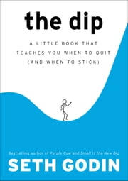 The Dip - A Little Book That Teaches You When to Quit (and When to Stick) ebook by Seth Godin