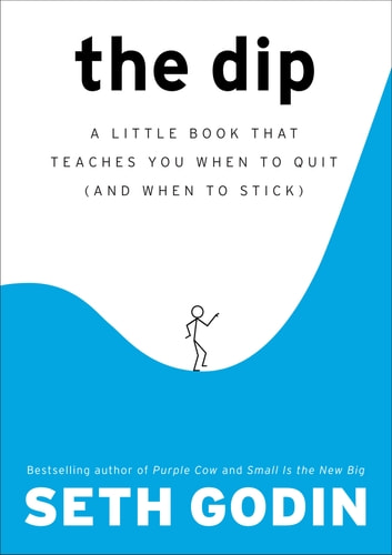 The dip ebook by seth godin 9781101216347 rakuten kobo the dip a little book that teaches you when to quit and when to fandeluxe Images