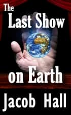 The Last Show on Earth; The Resurrection of Thomas Edison ebook by Jacob Hall