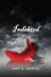 Indebted (The Premonition Series - Volume 3) ebook by Amy A. Bartol