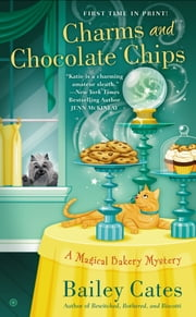 Charms and Chocolate Chips - A Magical Bakery Mystery ebook by Bailey Cates