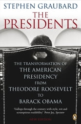 The Presidents - The Transformation of the American Presidency from Theodore Roosevelt to Barack Obama ebook by Stephen Graubard