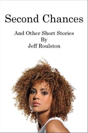 Second Chances And Other Short Stories ebook by Jeff Roulston