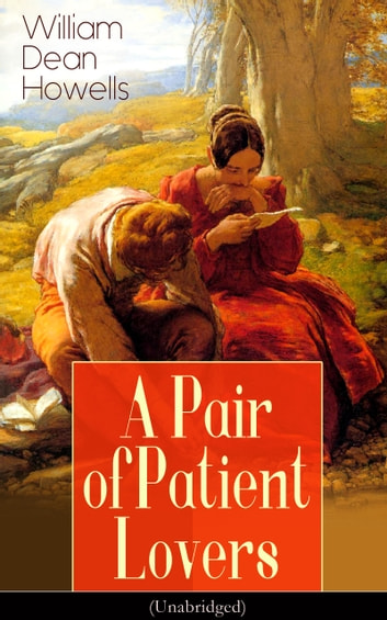A Pair of Patient Lovers (Unabridged) ebook by William Dean Howells