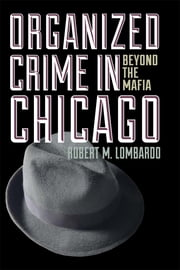 Organized Crime in Chicago - Beyond the Mafia ebook by Robert M. Lombardo