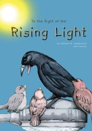 To the Right of the Rising Light ebook by William R. Underwood & Corvus