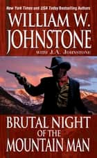 Brutal Night of the Mountain Man ebook by William W. Johnstone, J.A. Johnstone