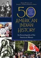 50 Events That Shaped American Indian History: An Encyclopedia of the American Mosaic [2 volumes] ebook by Donna Martinez,Jennifer L. Williams Bordeaux
