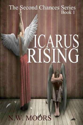 Icarus Rising - The Second Chances Series, #1 ebook by N.W. Moors