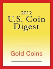 2012 U.S. Coin Digest: Gold Coins ebook by David C. Harper