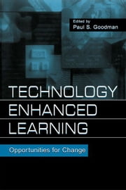 Technology Enhanced Learning - Opportunities for Change ebook by Paul S. Goodman