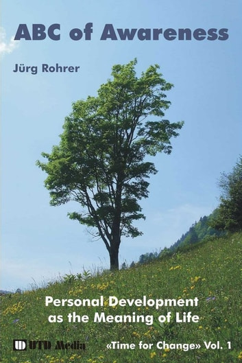 ABC of Awareness (auf Englisch) - Personal Development as the Meaning of LIfe ebook by Jürg Rohrer