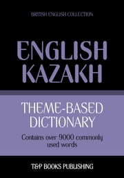 Theme-based dictionary British English-Kazakh - 9000 words ebook by Andrey Taranov