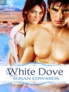 White Dove: Book Nine of Susan Edwards' White Series ebook by Susan Edwards