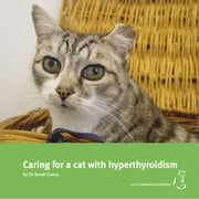 Caring for a cat with hyperthyroidism ebook by Sarah Caney