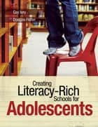 Creating Literacy-Rich Schools for Adolescents ebook by Gay Ivey,Douglas Fisher