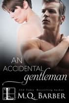An Accidental Gentleman ebook by M.Q. Barber