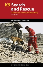 K9 Search and Rescue - A Manual for Training the Natural Way ebook by Resi Gerritsen,Ruud Haak