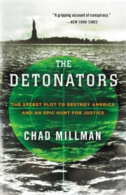The Detonators - The Secret Plot to Destroy America and an Epic Hunt for Justice ebook by Chad Millman