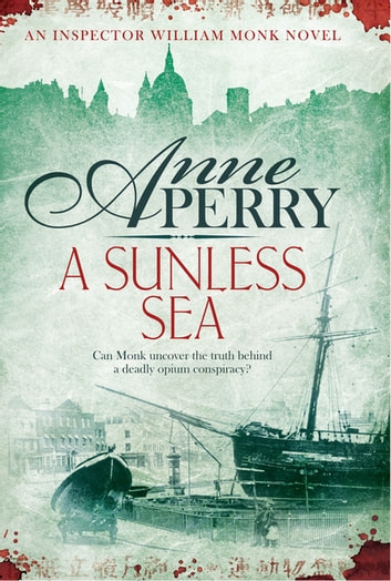 A Sunless Sea (William Monk Mystery, Book 18) - A gripping journey into the dark underbelly of Victorian London ebook by Anne Perry