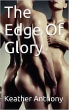 The Edge Of Glory eBook by Keather Anthony