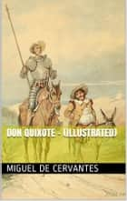 Don Quixote - (Illustrated) - World Classics eBook by Miguel de Cervantes