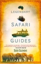 Legendary Safari Guides ebook by