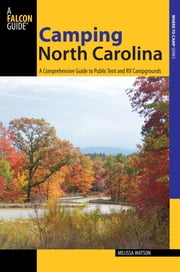 Camping North Carolina - A Comprehensive Guide to Public Tent and RV Campgrounds ebook by Melissa Watson