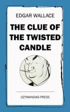 The Clue of the Twisted Candle ebook by Edgar Wallace