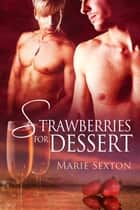 Strawberries for Dessert ebook by Marie Sexton