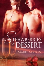 Strawberries for Dessert ebook by Marie Sexton,Anne Cain