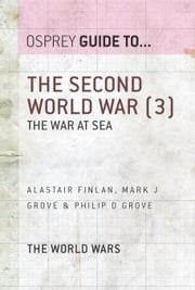 The Second World War (3) - The war at sea ebook by Alastair Finlan,Mark J Grove,Philip D Grove