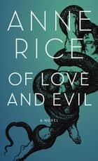 Of Love and Evil - The Songs of the Seraphim, Book Two ebook by Anne Rice