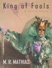 King of Fools (A Free Fantasy Short Story) ebook by M. R. Mathias