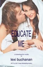 Educate Me ebook by Lexi Buchanan