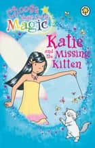 Katie and the Missing Kitten - Choose Your Own Magic ebook by Daisy Meadows, Georgie Ripper