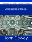 Human Nature and Conduct - An introduction to social psychology - The Original Classic Edition ebook by John Dewey