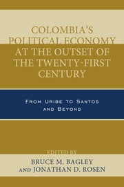 Colombia's Political Economy at the Outset of the Twenty-First Century - From Uribe to Santos and Beyond ebook by Bruce M. Bagley,Jonathan D. Rosen,José Antonio Ocampo,Bruce M. Bagley,Albert Berry,Sandra Borda,Marten W. Brienen,Fernando Cepeda Ulloa,Marc Chernick,Malcolm Deas,Santiago Gómez,Lisa Haugaard,Adam Isacson,Mateo Morales Callejas,Juan Pablo Milanese,Luz del Soccorro Ramirez,Angelika Rettberg,Jonathan D. Rosen,Arlene B. Tickner,Coletta A. Youngers