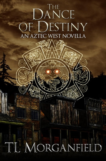 The Dance of Destiny - Aztec West ebook by TL Morganfield