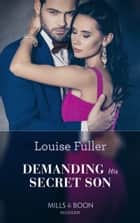 Demanding His Secret Son (Mills & Boon Modern) (Secret Heirs of Billionaires, Book 21) ekitaplar by Louise Fuller