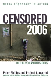 Censored 2006 - The Top 25 Censored Stories ebook by Peter Phillips,Project Censored,Norman Solomon,Tom Tomorrow