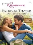 Luke: The Cowboy Heir ebook by Patricia Thayer
