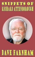 Snippets of Richard Attenborough ebook by Dave Farnham