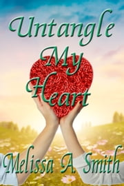 Untangle My Heart ebook by Melissa A. Smith