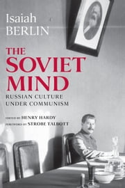 The Soviet Mind - Russian Culture under Communism ebook by Isaiah Berlin,Henry Hardy,Strobe Talbott