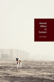 Animal Ethics in Context ebook by Clare Palmer