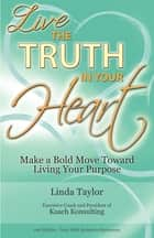 LIVE The Truth In Your Heart - Make a Bold Move Toward Living Your Purpose ebook by Linda Taylor