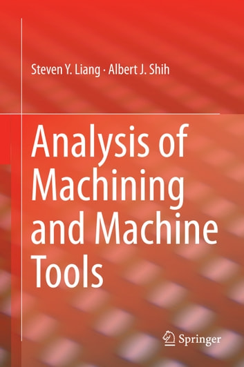 Analysis of Machining and Machine Tools ebook by Steven Liang,Albert J. Shih