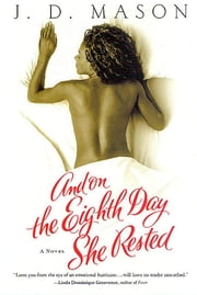 And on the Eighth Day She Rested - A Novel ebook by J. D. Mason
