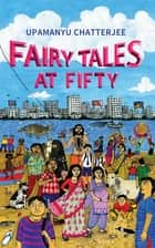 Fairy Tales at Fifty ebook by Upamanyu Chatterjee